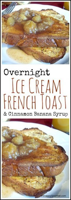 Overnight Ice Cream French Toast with Cinnamon Banana Syrup recipe - How to make a simple and easy overnight french toast that you bake in the morning. SnappyGourmet.com