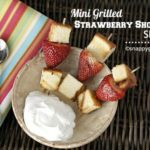 Mini Grilled Strawberry Shortcake Skewers