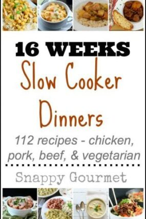 16 Weeks Slow Cooker Dinners - 112 recipes including chicken, pork, beef, & vegetarian for your crock pot! snappygourmet.com