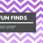 Fun Finds & Gift Ideas – March Edition